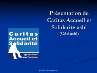 Pr sentation de Caritas Accueil et Solidarit  asbl  CAS asbl