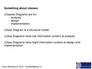 Something about classes:  Classes Diagrams are for: analysis design implementation  Class Diagram is a structural model