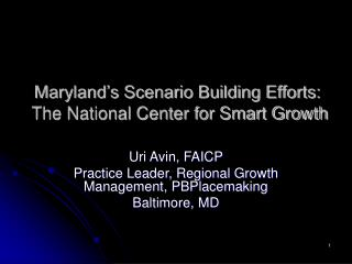 Maryland s Scenario Building Efforts:  The National Center for Smart Growth