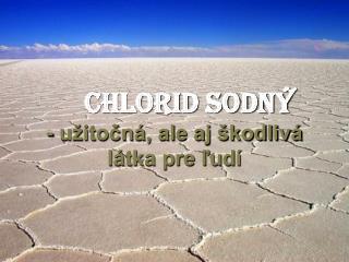 Chlorid sodn  - u itocn , ale aj  kodliv  l tka pre lud
