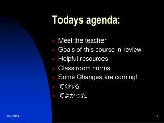 Todays agenda: