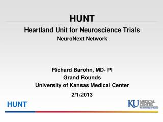 HUNT Heartland Unit for Neuroscience Trials NeuroNext Network     Richard Barohn, MD- PI Grand Rounds University of Kans
