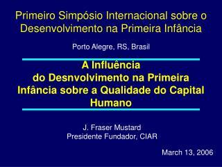 J. Fraser Mustard  Presidente Fundador, CIAR