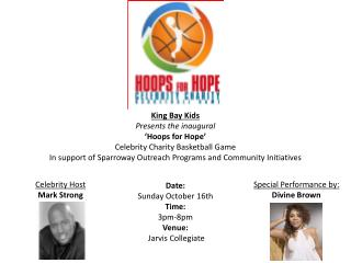 King Bay Kids Presents the inaugural   Hoops for Hope  Celebrity Charity Basketball Game In support of Sparroway Outreac