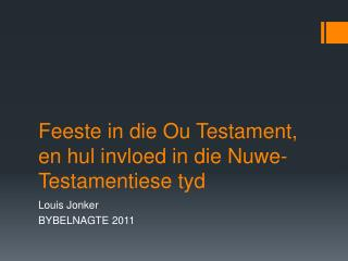 Feeste in die Ou Testament, en hul invloed in die Nuwe-Testamentiese tyd