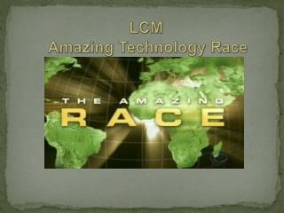 LCM  Amazing Technology Race