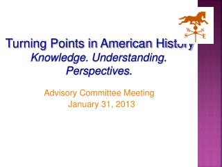 Turning Points in American History Knowledge. Understanding. Perspectives.