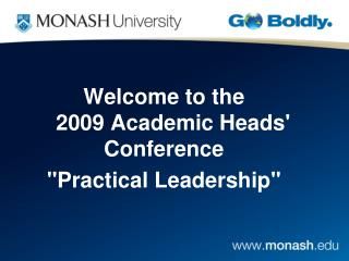 Welcome to the     2009 Academic Heads Conference  Practical Leadership
