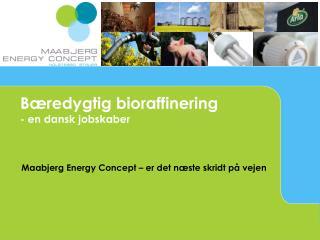 B redygtig bioraffinering - en dansk jobskaber