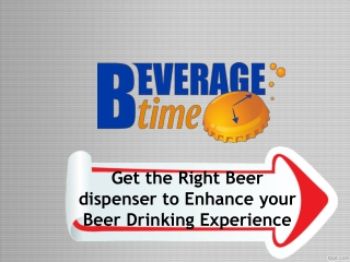 Get the Right Beer dispenser to Enhance your Beer Drinking