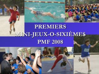 PREMIERS  MINI-JEUX-O-SIXI MES PMF 2008
