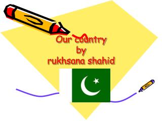 Our country by  rukhsana shahid