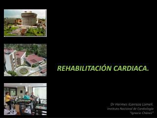 Dr Hermes ILarraza Lomel . Instituto Nacional de Cardiolog a  Ignacio Ch vez