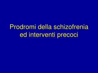 Prodromi della schizofrenia ed interventi precoci