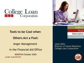 Jason Kahn Director of School Relations College Loan Corporation