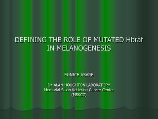 DEFINING THE ROLE OF MUTATED Hbraf IN MELANOGENESIS