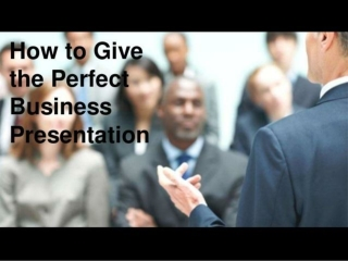 How to Give the Perfect Business Presentation