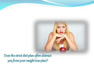 Does the strict diet plan often distract you