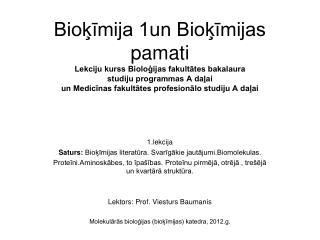 Biokimija 1un Biokimijas pamati Lekciju kurss Biologijas fakultates bakalaura studiju programmas A dalai un Medicinas fa