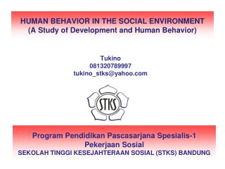 HUMAN BEHAVIOR IN THE SOCIAL ENVIRONMENT A Study of Development and Human Behavior