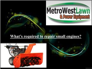 What�s required to repair small engines?