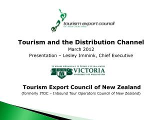 Tourism and the Distribution Channel March 2012 Presentation   Lesley Immink, Chief Executive      Tourism Export Counci