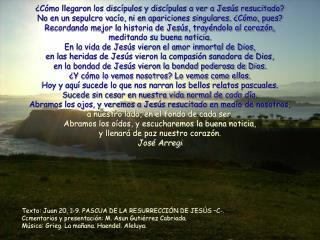 Texto: Juan 20, 1-9. PASCUA DE LA RESURRECCI N DE JES S  C-. Ccmentarios y presentaci n: M. Asun Guti rrez Cabriada. M s