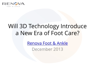 Renova Foot and Ankle Talk 3D Printing and Foot Care