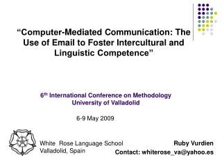Computer-Mediated Communication: The Use of Email to Foster Intercultural and Linguistic Competence