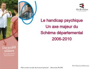 Le handicap psychique Un axe majeur du  Sch ma d partemental 2006-2010