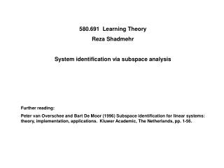 580.691  Learning Theory Reza Shadmehr  System identification via subspace analysis     Further reading: Peter van Overs