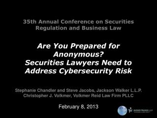 35th Annual Conference on Securities Regulation and Business Law  Are You Prepared for Anonymous  Securities Lawyers Nee