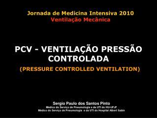 PCV - VENTILA  O PRESS O CONTROLADA  PRESSURE CONTROLLED VENTILATION