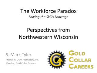The Workforce Paradox Solving the Skills Shortage  Perspectives from  Northwestern Wisconsin