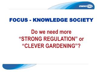 FOCUS - KNOWLEDGE SOCIETY   Do we need more   STRONG REGULATION  or   CLEVER GARDENING