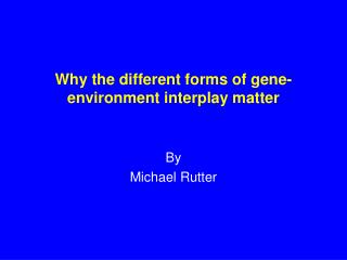 Why the different forms of gene-environment interplay matter