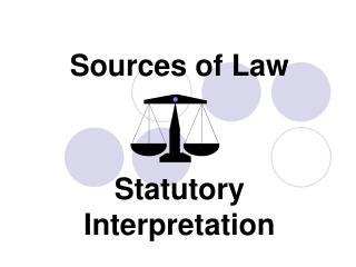 Sources of Law    Statutory Interpretation