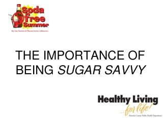 THE IMPORTANCE OF BEING SUGAR SAVVY