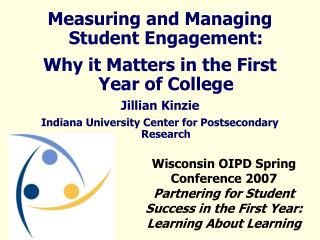 Measuring and Managing Student Engagement:  Why it Matters in the First Year of College Jillian Kinzie Indiana Universit