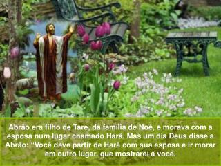 Abr o era filho de Tar , da fam lia de No , e morava com a esposa num lugar chamado Har . Mas um dia Deus disse a Abr o: