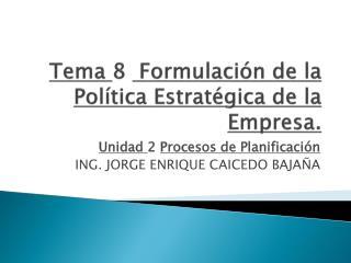 Tema 8  Formulaci n de la Pol tica Estrat gica de la Empresa.