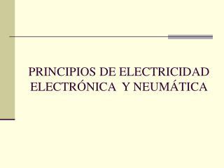 PRINCIPIOS DE ELECTRICIDAD ELECTR NICA  Y NEUM TICA