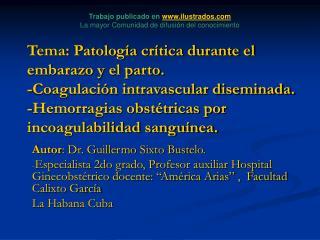 Tema: Patolog a cr tica durante el embarazo y el parto. -Coagulaci n intravascular diseminada. -Hemorragias obst tricas