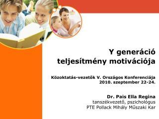 Y gener ci  teljes tm ny motiv ci ja   K zoktat s-vezetok V. Orsz gos Konferenci ja 2010. szeptember 22-24.  Dr. Pais El