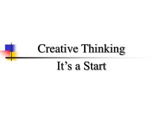 Creative Thinking It s a Start