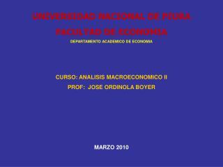 UNIVERSIDAD NACIONAL DE PIURA FACULTAD DE ECONOMIA DEPARTAMENTO ACADEMICO DE ECONOMIA    CURSO: ANALISIS MACROECONOMICO