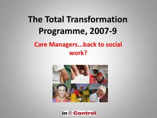 The Total Transformation Programme, 2007-9