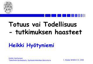 Totuus vai Todellisuus    - tutkimuksen haasteet   Heikki Hy tyniemi