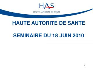 HAUTE AUTORITE DE SANTE  SEMINAIRE DU 18 JUIN 2010