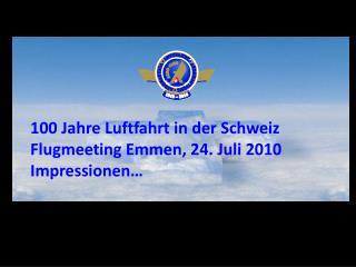 100 Jahre Luftfahrt in der Schweiz Flugmeeting Emmen, 24. Juli 2010 Impressionen